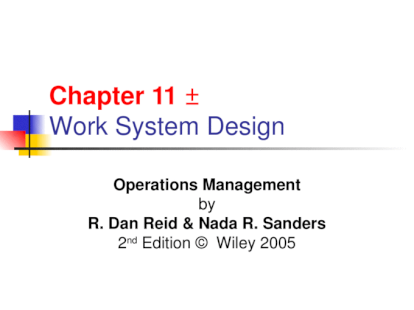 Chapter 11 Work System Design Operations Management By R Dan Reid Nada R Sanders 2 Nd Edition C Wiley 2005