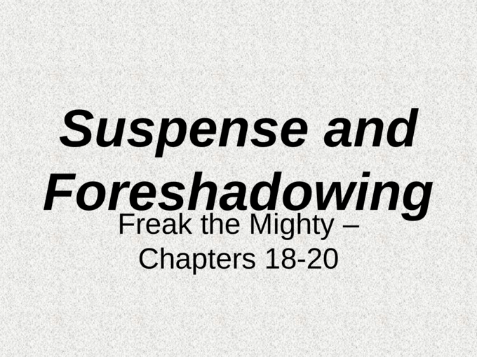 Suspense and Foreshadowing Freak the Mighty Chapters 18-20